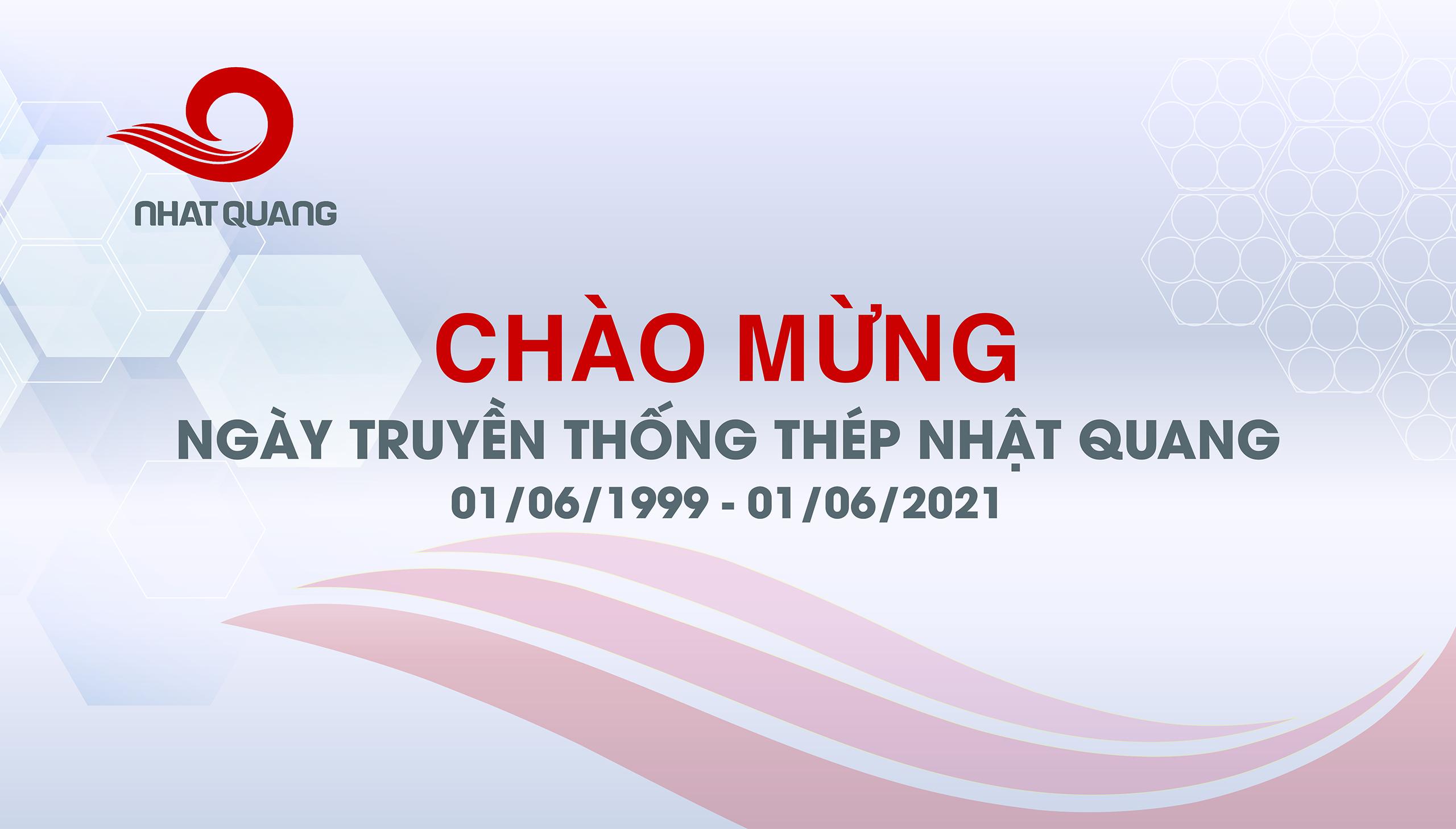 CHÀO MỪNG NGÀY TRUYỀN THỐNG THÉP NHẬT QUANG (01/06/1999 -01/06/2021)